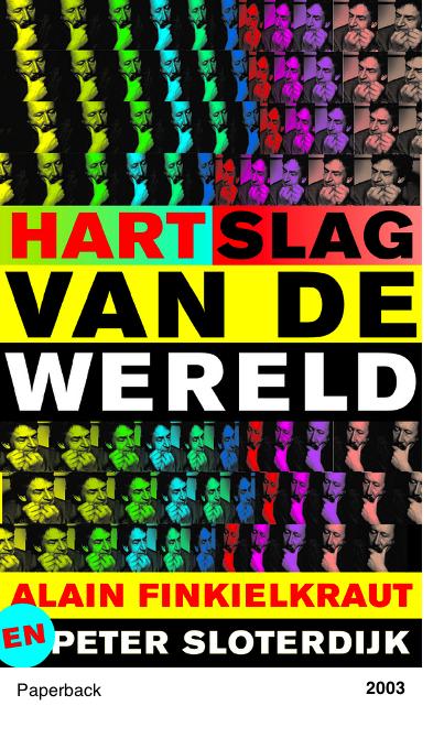 De hartslag van de wereld - Peter Sloterdijk - Alain Finkielkraut