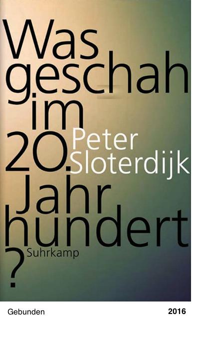 Was geschah im 20. Jahrhundert? Peter Sloterdijk