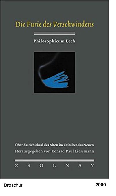 Die Furie des Verschwindens: Über das Schicksal des Alten im Zeitalter des Neuen - Konrad Paul Liessmann (Hg.)