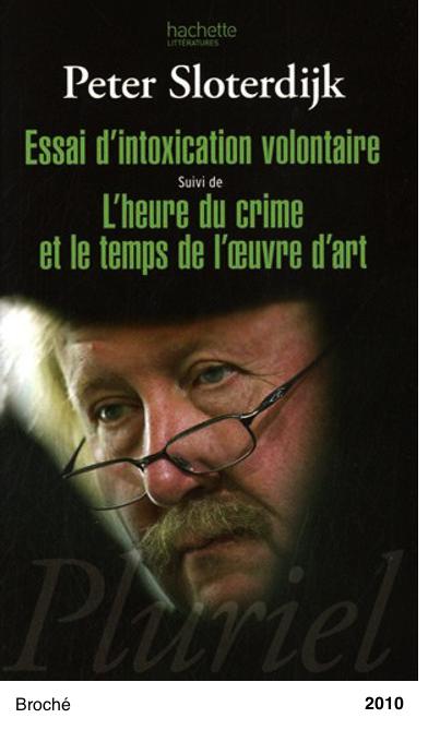 Essai d'intoxication volontaire : Suivi de L'heure du crime et le temps de l'oeuvre d'art - Peter Sloterdijk