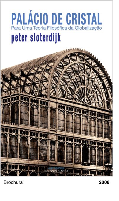 PALACIO DE CRISTAL - PARA UMA TEORIA FILOSÓFICA DA GLOBALIZAÇÃO - Peter Sloterdijk