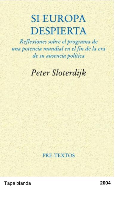 Si Europa despierta - Reflexiones sobre el programa de una potencia mundial en el fin de su ausencia política - Peter Sloterdijk