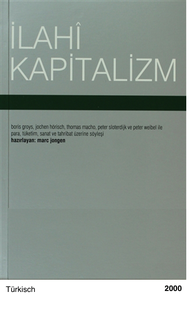 İlahî Kapitalizm Boris Groys, Jochen Hörisch, Thomas Macho, Peter Sloterdijk ve Peter Weibel