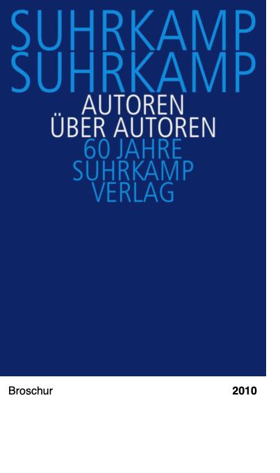 Suhrkamp, Suhrkamp. Autoren über Autoren. 60 Jahre Suhrkamp Verlag