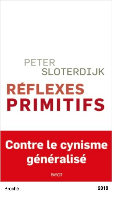 Réflexes primitifs - Considérations psychopolitiques sur les inquiétudes européennes - Peter Sloterdijk