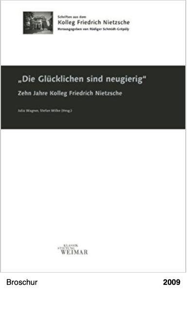 Die Glücklichen sind neugierig: Eine Festschrift für den Gründer des Kollegs Friedrich Nietzsche