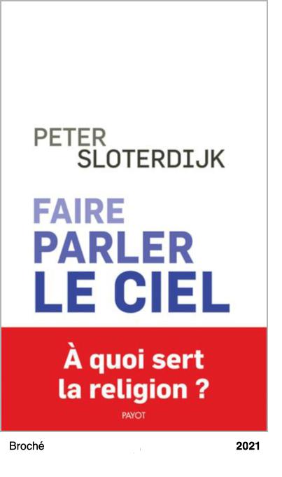 Faire parler le ciel - De la théopoésie - Peter Sloterdijk